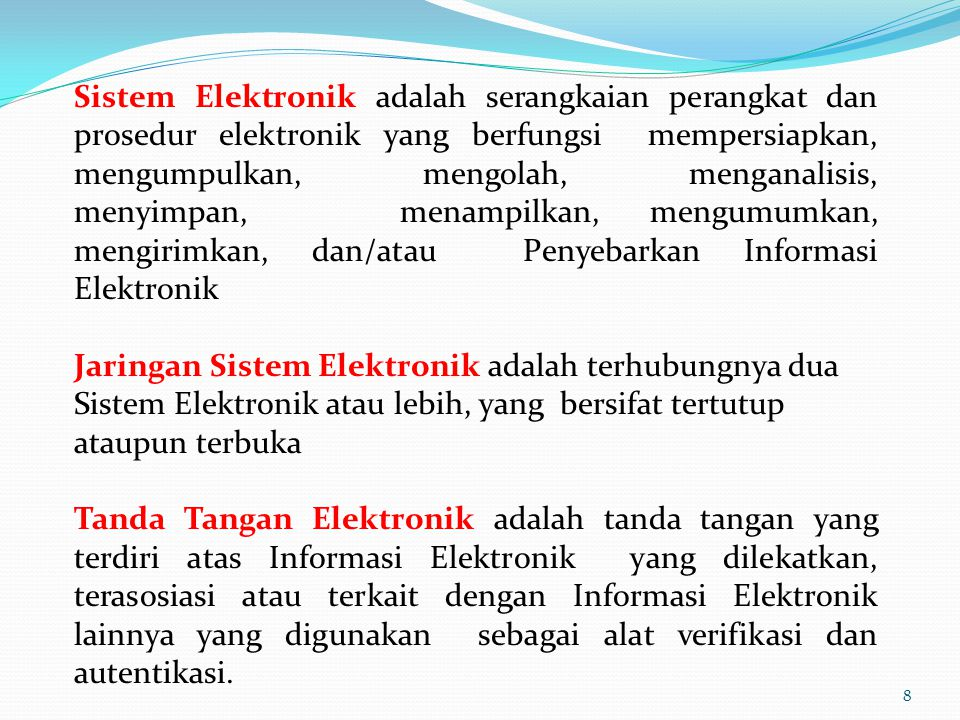 Sistem Elektronik adalah serangkaian perangkat dan prosedur elektronik yang berfungsi mempersiapkan, mengumpulkan, mengolah, menganalisis, menyimpan, menampilkan, mengumumkan, mengirimkan, dan/atau Penyebarkan Informasi Elektronik
