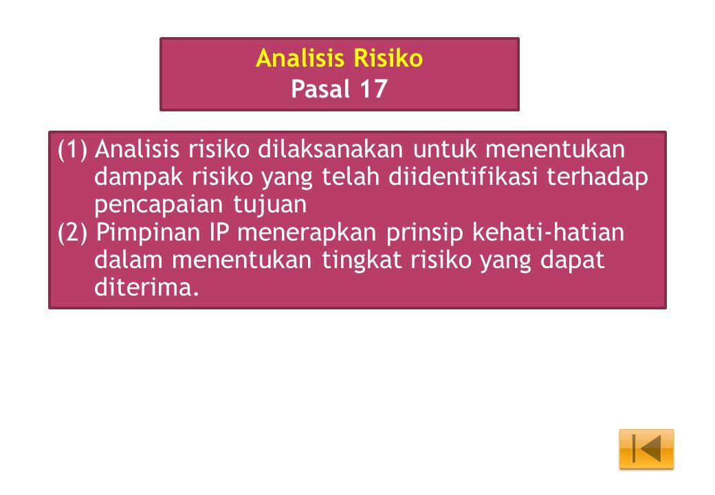 Analisis Risiko Pasal 17. (1) Analisis risiko dilaksanakan untuk menentukan dampak risiko yang telah diidentifikasi terhadap pencapaian tujuan.