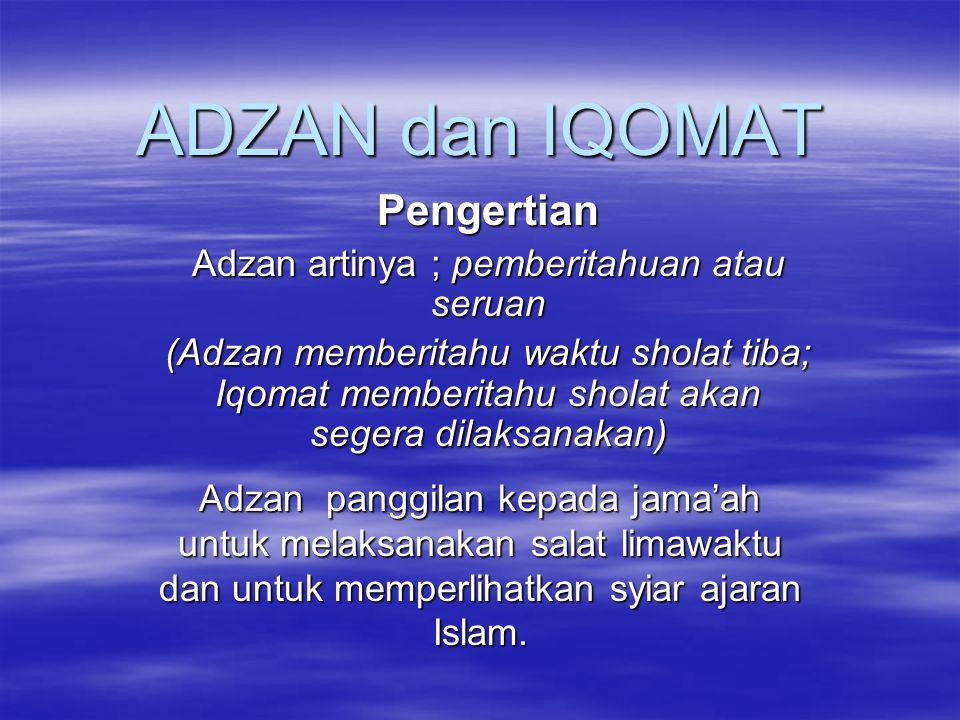 Adzan artinya ; pemberitahuan atau seruan