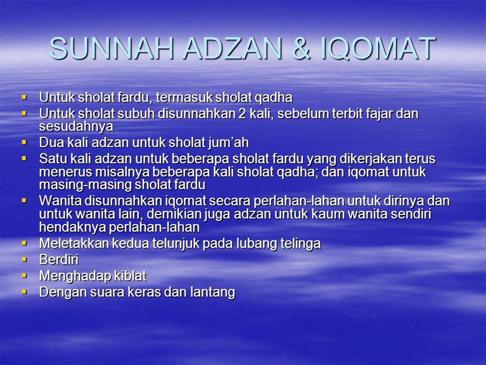 SUNNAH ADZAN & IQOMAT Untuk sholat fardu, termasuk sholat qadha