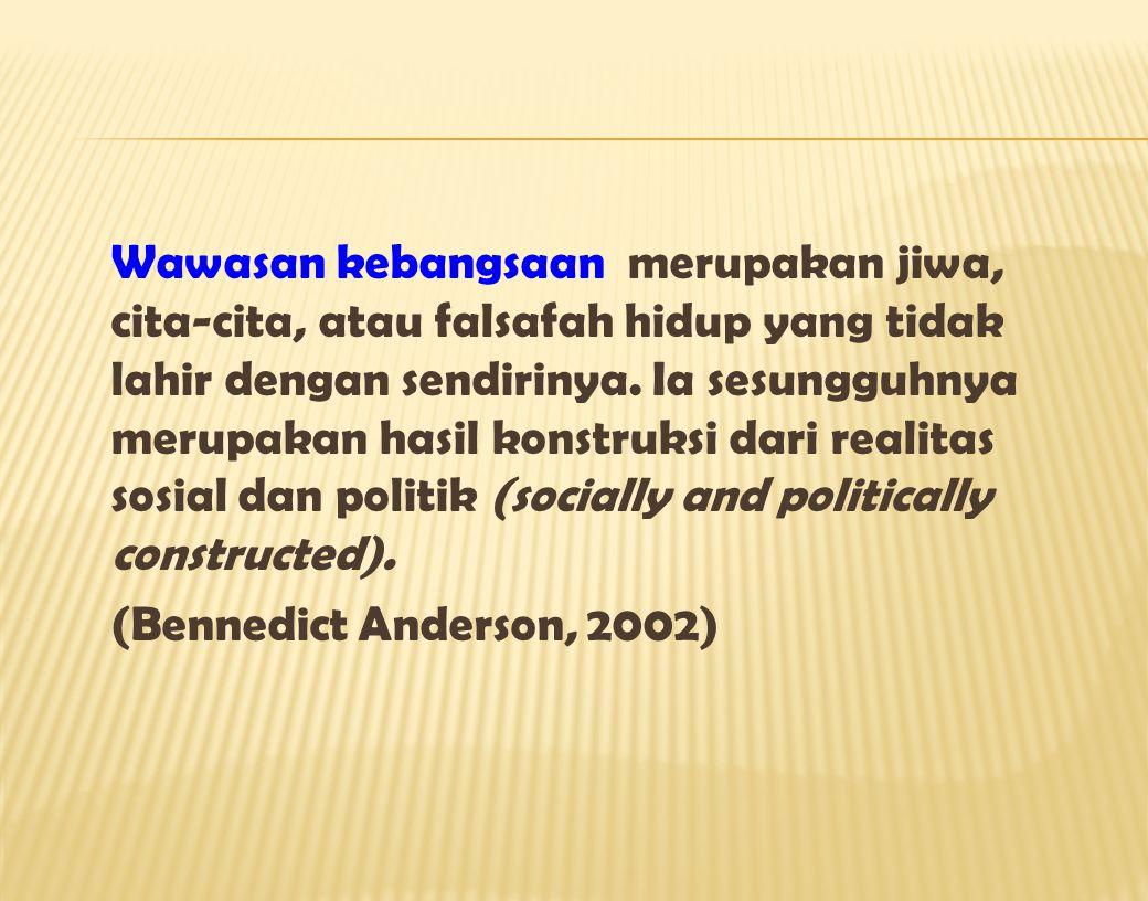 Wawasan kebangsaan merupakan jiwa, cita-cita, atau falsafah hidup yang tidak lahir dengan sendirinya.