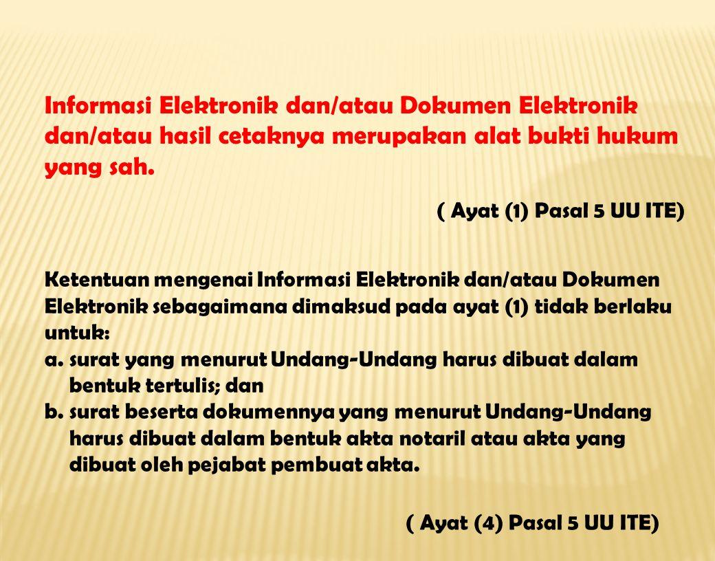 Informasi Elektronik dan/atau Dokumen Elektronik dan/atau hasil cetaknya merupakan alat bukti hukum yang sah.