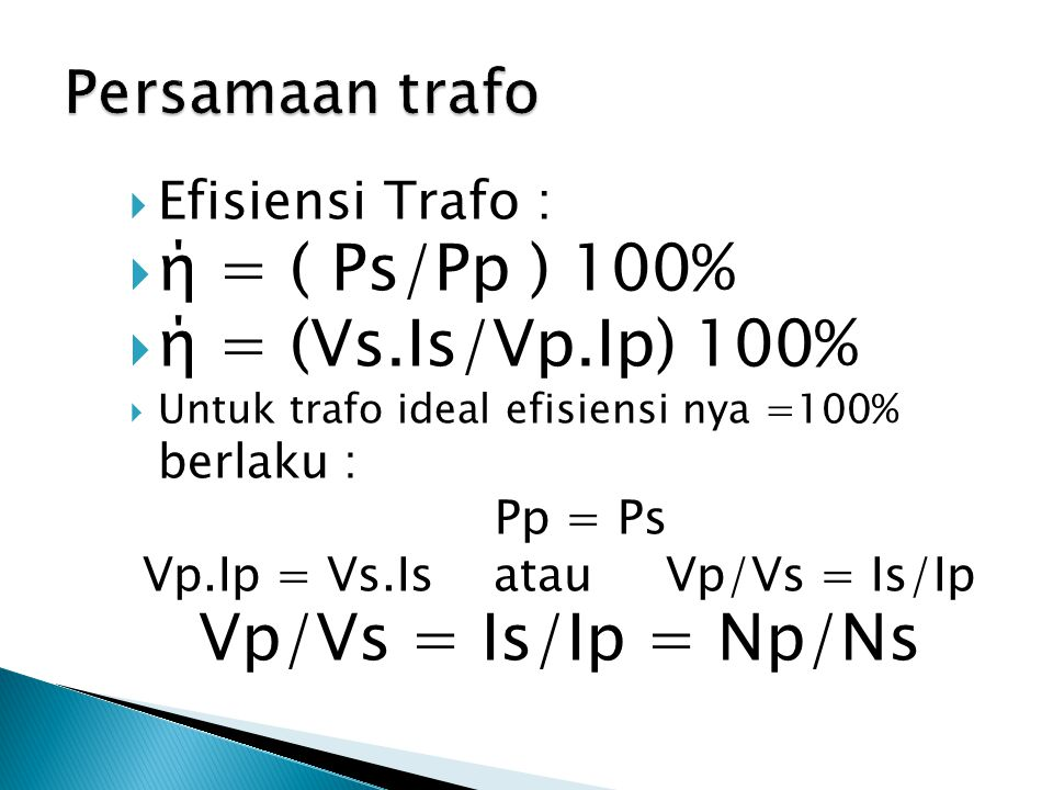 Vp.Ip = Vs.Is atau Vp/Vs = Is/Ip