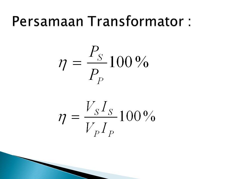 Persamaan Transformator :