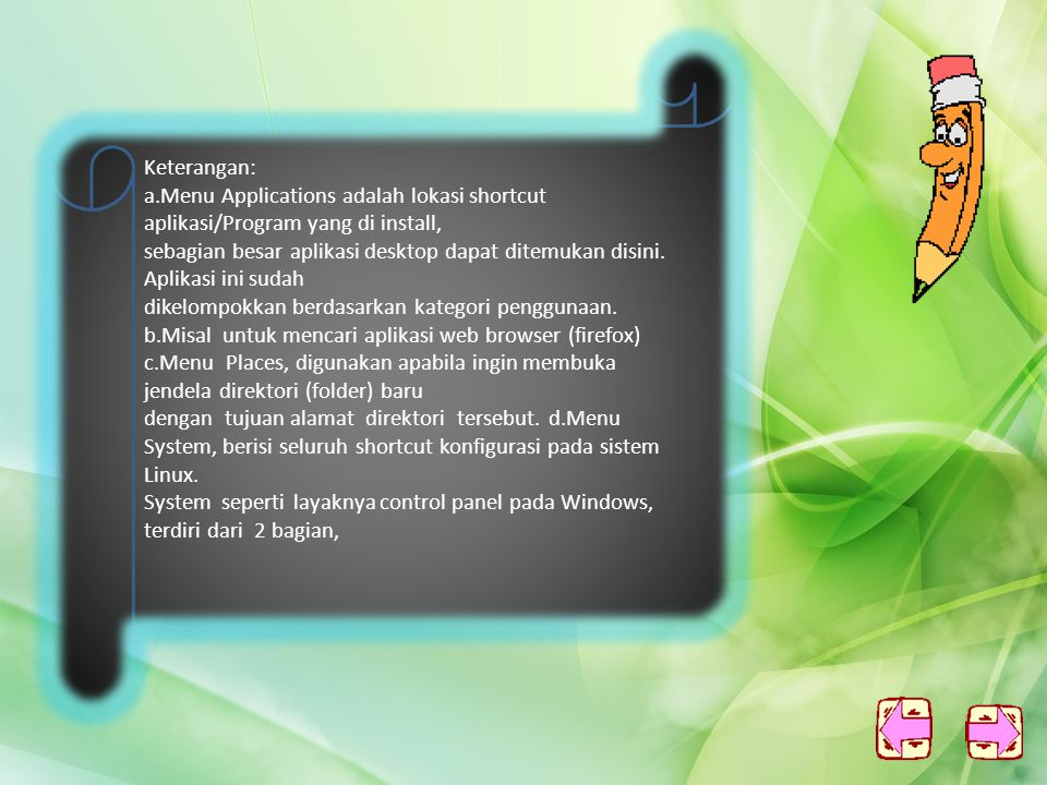 Keterangan: a.Menu Applications adalah lokasi shortcut aplikasi/Program yang di install,
