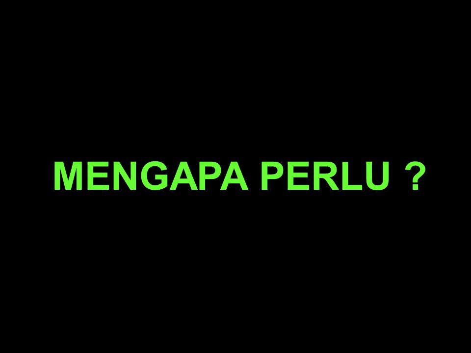 MENGAPA PERLU