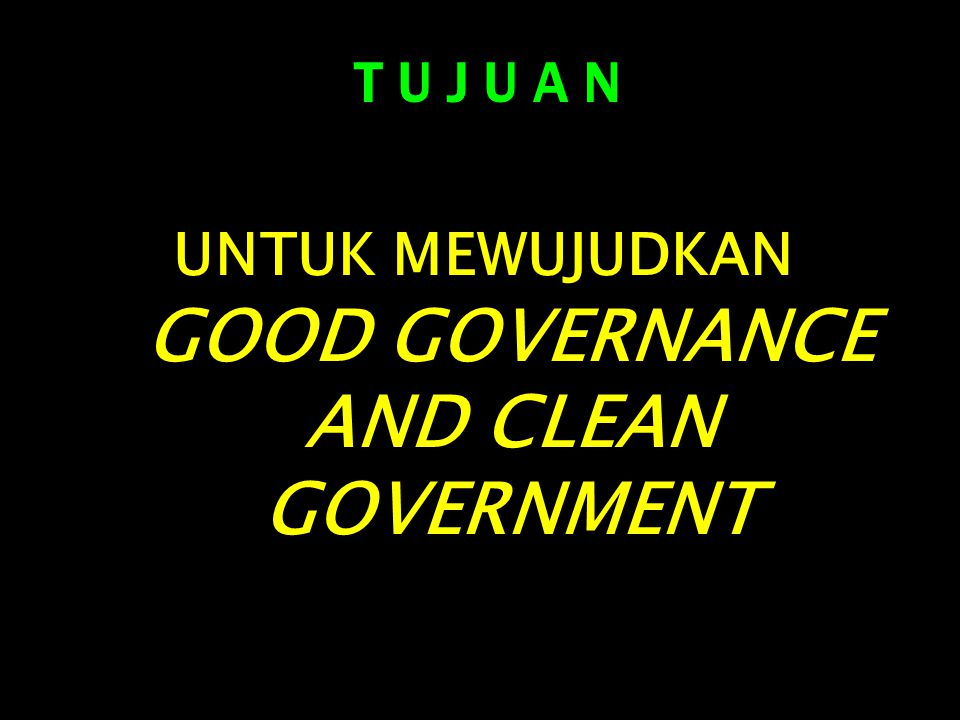 UNTUK MEWUJUDKAN GOOD GOVERNANCE AND CLEAN GOVERNMENT