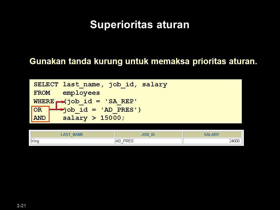 Superioritas aturan Gunakan tanda kurung untuk memaksa prioritas aturan. SELECT last_name, job_id, salary.