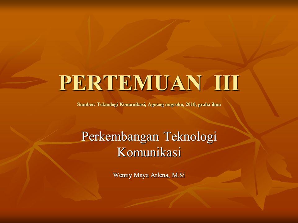 Perkembangan Teknologi Komunikasi Wenny Maya Arlena, M.Si