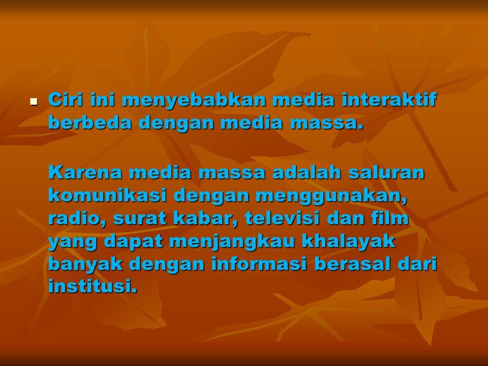 Ciri ini menyebabkan media interaktif berbeda dengan media massa.