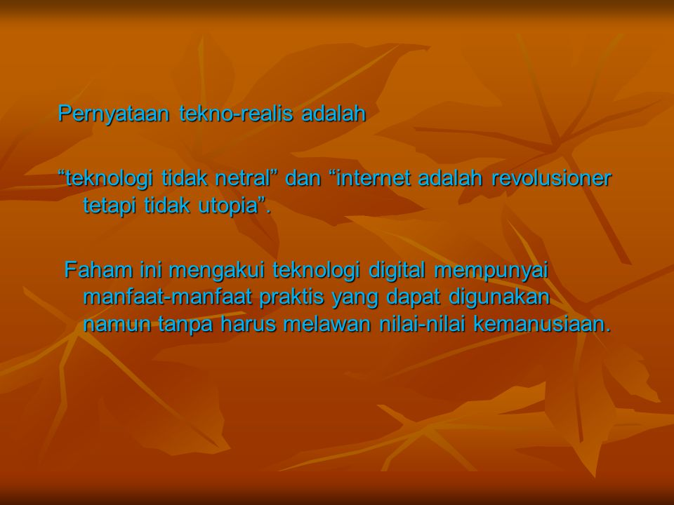 Pernyataan tekno-realis adalah teknologi tidak netral dan internet adalah revolusioner tetapi tidak utopia .