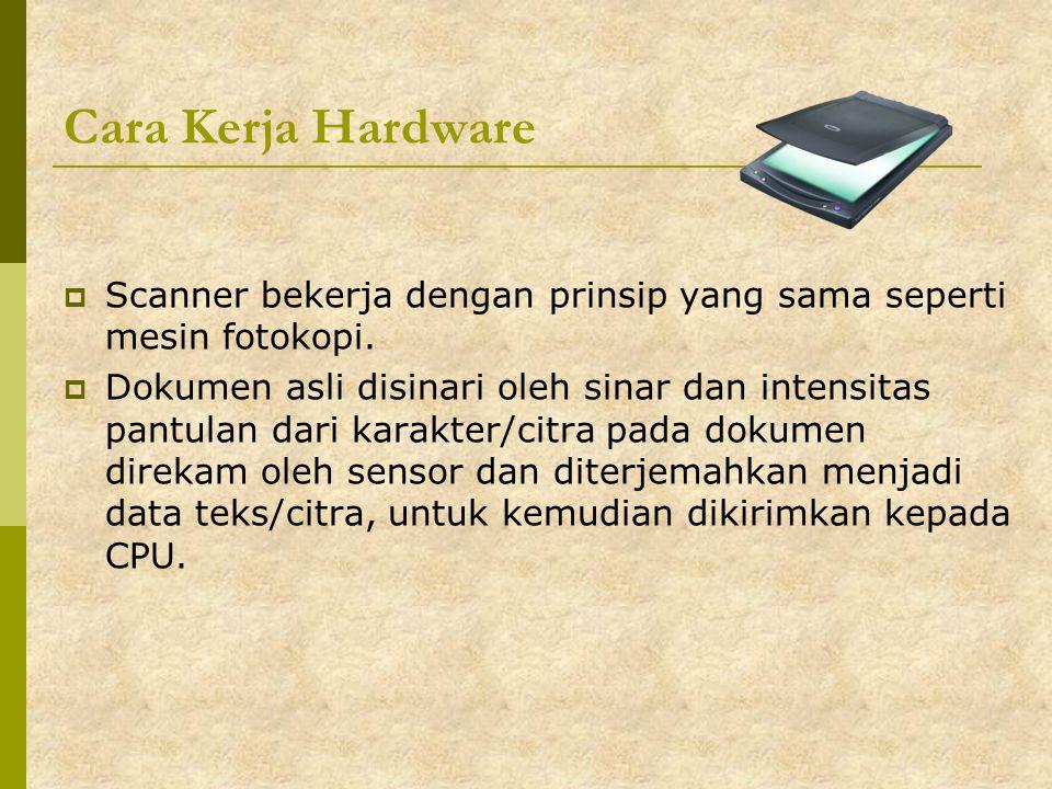 Cara Kerja Hardware Scanner bekerja dengan prinsip yang sama seperti mesin fotokopi.