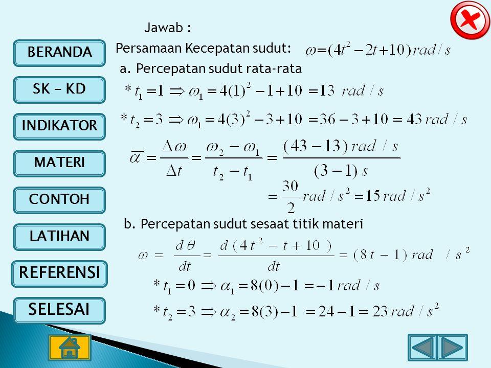 Jawab : Persamaan Kecepatan sudut: a. Percepatan sudut rata-rata.