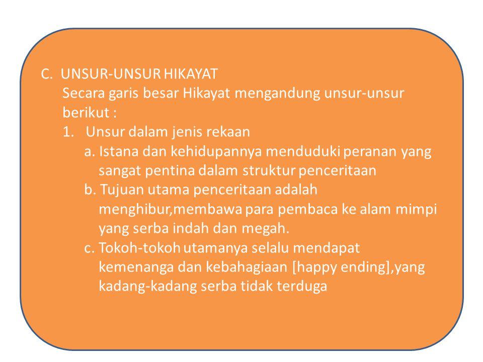C. UNSUR-UNSUR HIKAYAT Secara garis besar Hikayat mengandung unsur-unsur. berikut : 1. Unsur dalam jenis rekaan.