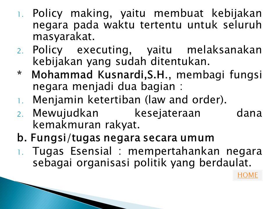 Policy making, yaitu membuat kebijakan negara pada waktu tertentu untuk seluruh masyarakat.
