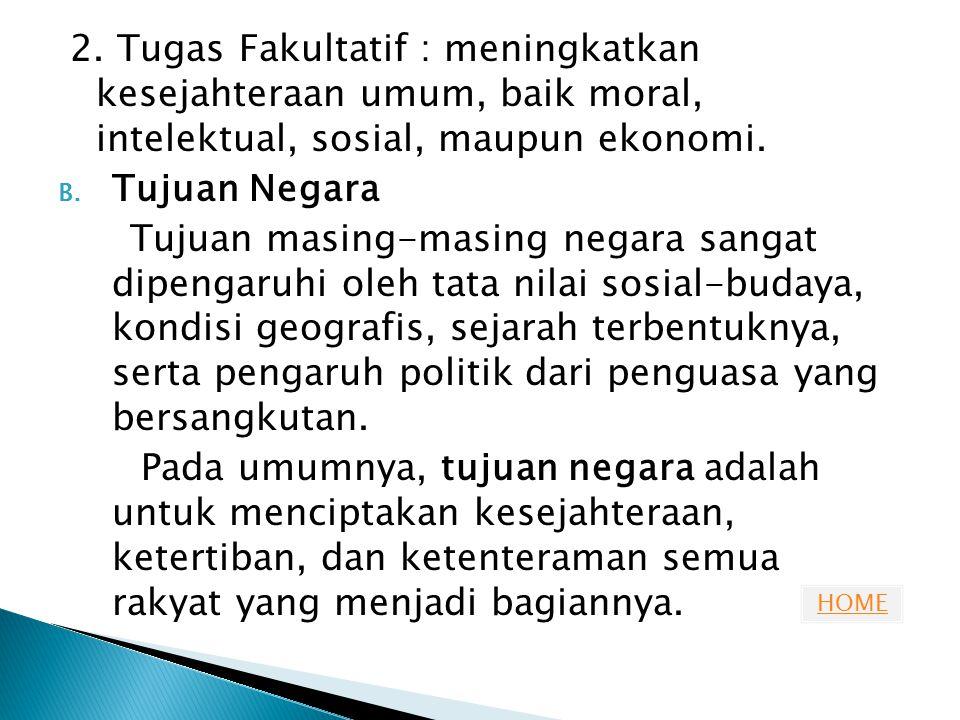 2. Tugas Fakultatif : meningkatkan kesejahteraan umum, baik moral, intelektual, sosial, maupun ekonomi.