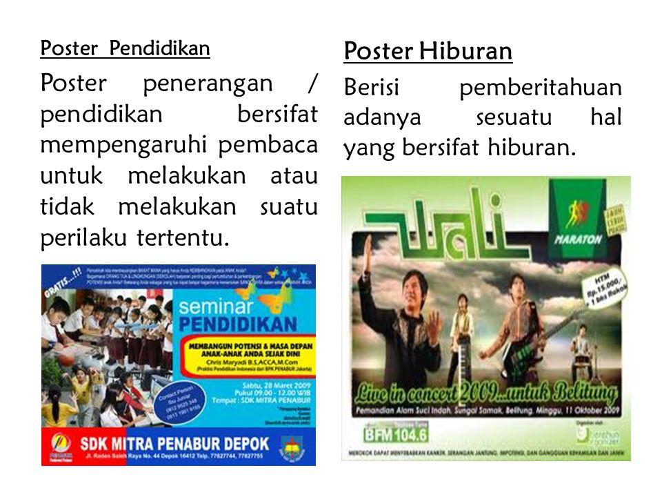 Poster Pendidikan Poster penerangan / pendidikan bersifat mempengaruhi pembaca untuk melakukan atau tidak melakukan suatu perilaku tertentu.