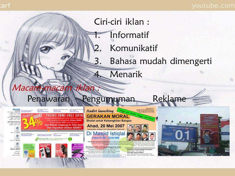 Ciri-ciri iklan : Informatif. Komunikatif. Bahasa mudah dimengerti. Menarik. Macam-macam iklan :