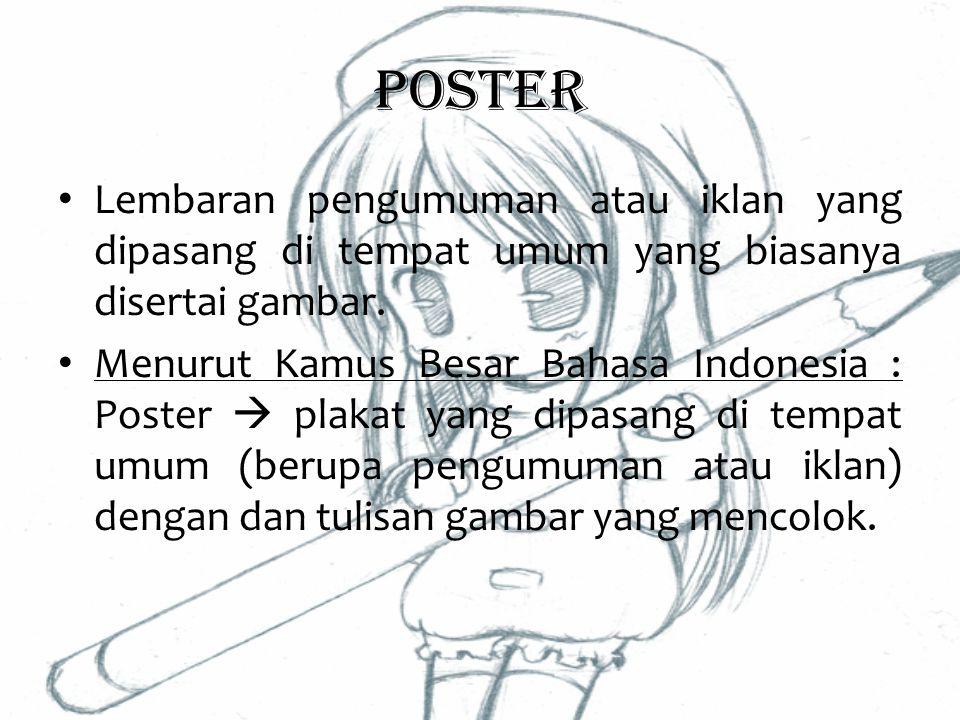 Poster Lembaran pengumuman atau iklan yang dipasang di tempat umum yang biasanya disertai gambar.