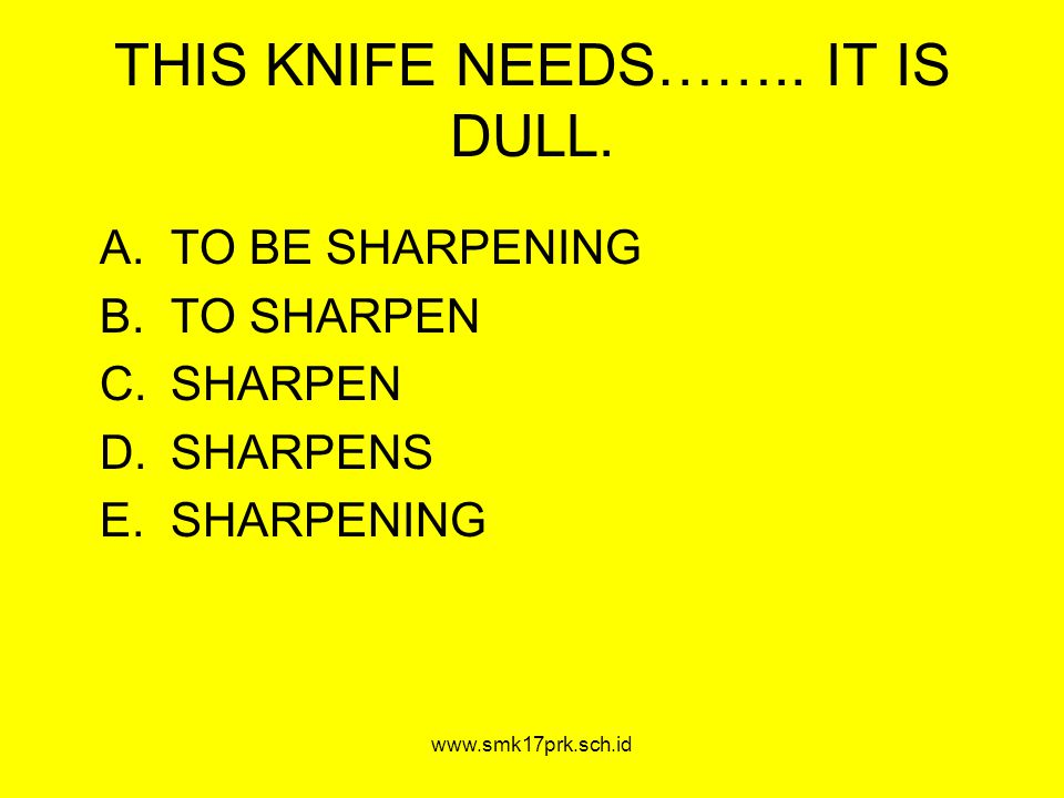 THIS KNIFE NEEDS…….. IT IS DULL.