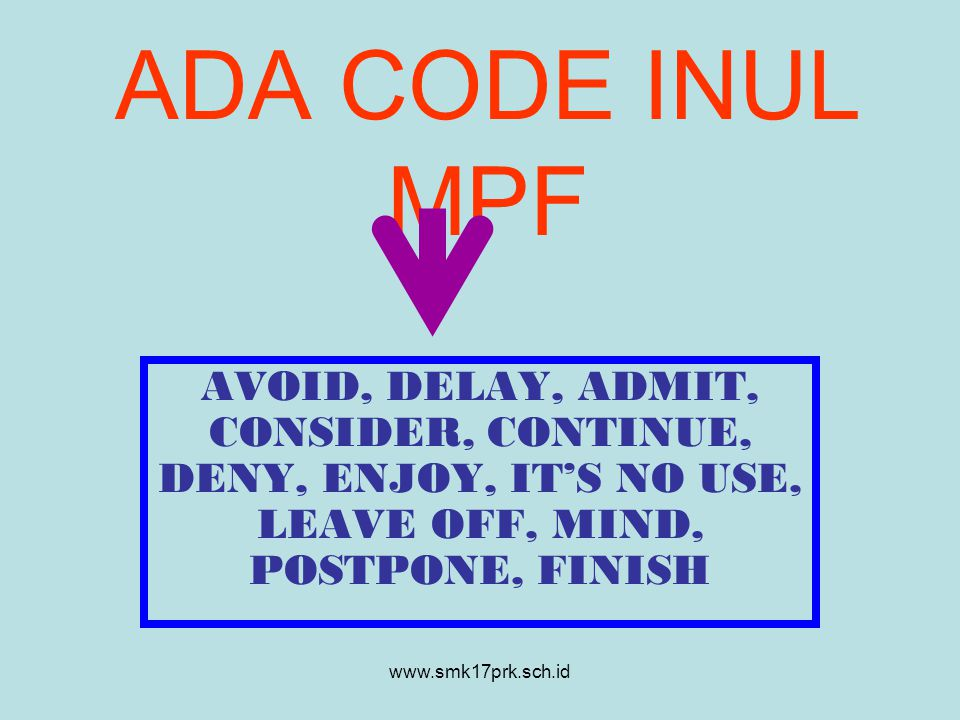 ADA CODE INUL MPF AVOID, DELAY, ADMIT, CONSIDER, CONTINUE, DENY, ENJOY, IT'S NO USE, LEAVE OFF, MIND, POSTPONE, FINISH.