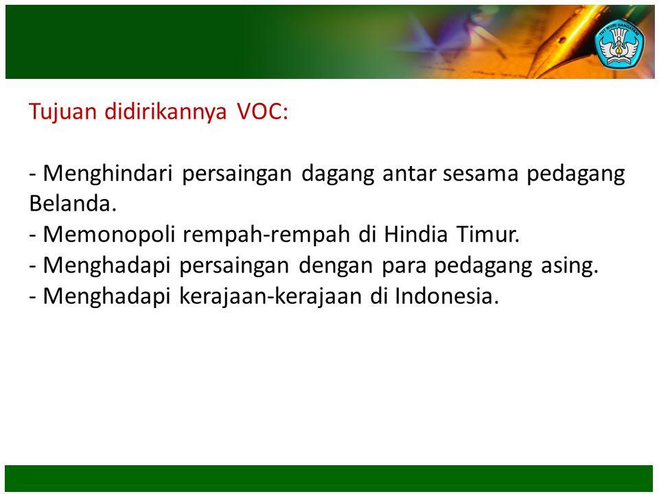 Tujuan didirikannya VOC: - Menghindari persaingan dagang antar sesama pedagang Belanda.