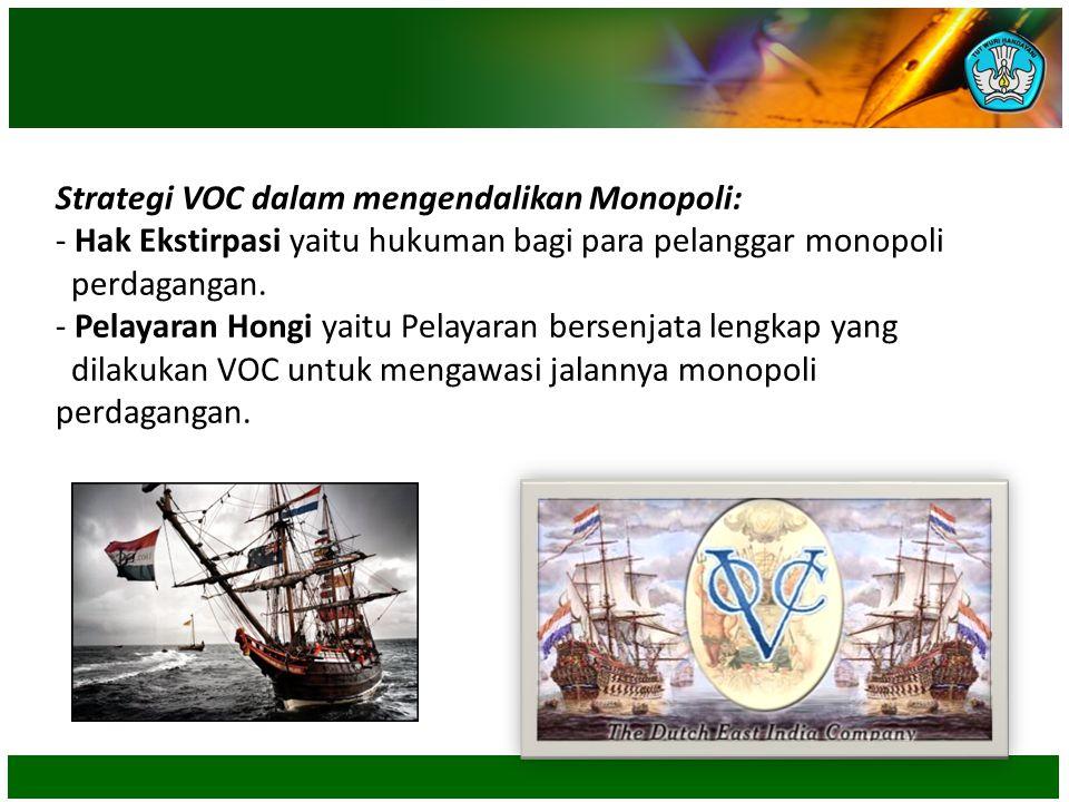 Strategi VOC dalam mengendalikan Monopoli: - Hak Ekstirpasi yaitu hukuman bagi para pelanggar monopoli perdagangan.
