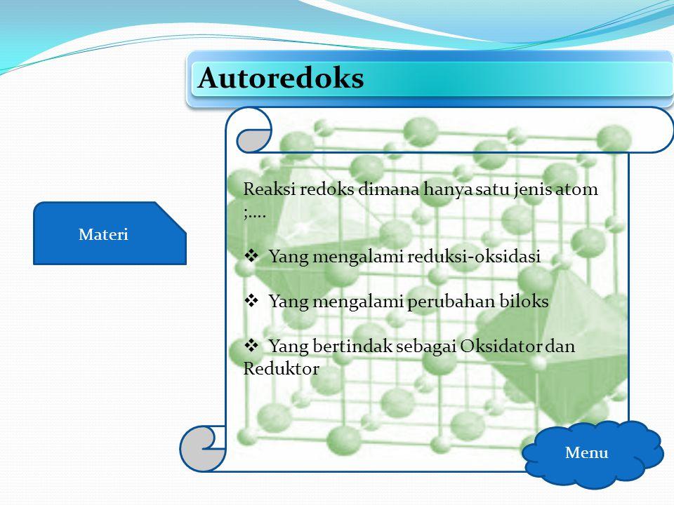 Autoredoks Reaksi redoks dimana hanya satu jenis atom ;….