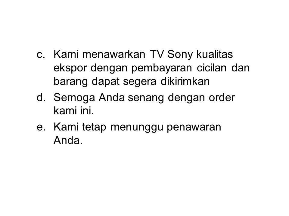 c. Kami menawarkan TV Sony kualitas ekspor dengan pembayaran cicilan dan barang dapat segera dikirimkan