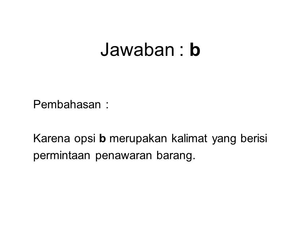 Jawaban : b Pembahasan : Karena opsi b merupakan kalimat yang berisi