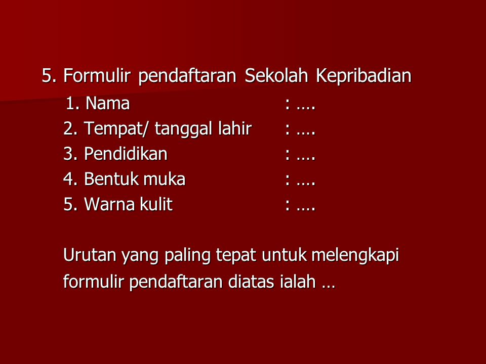 5. Formulir pendaftaran Sekolah Kepribadian 1. Nama : ….
