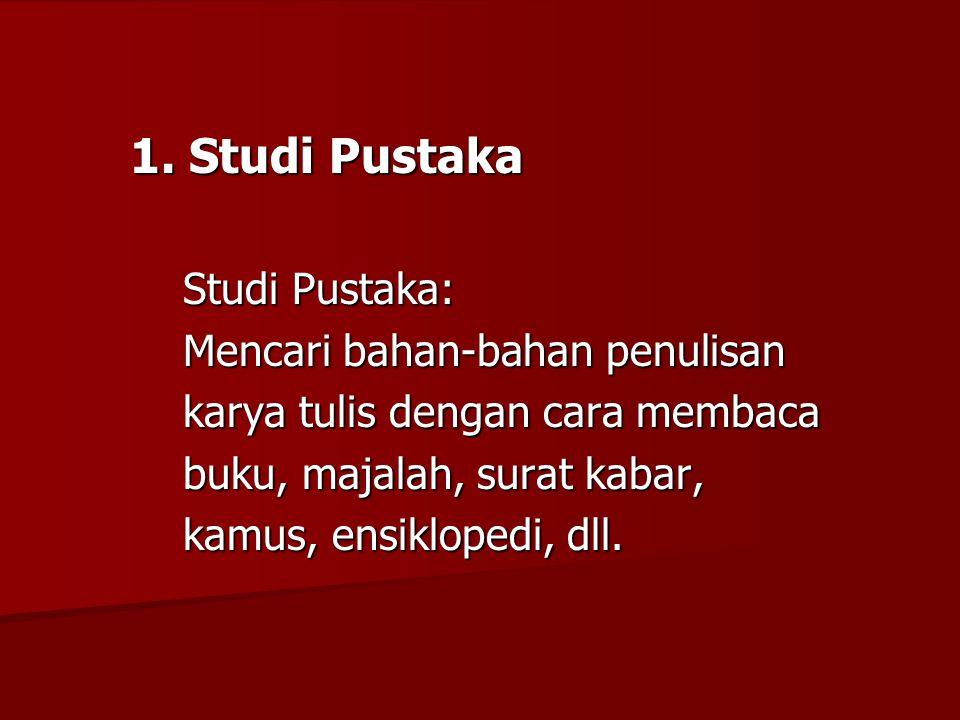1. Studi Pustaka Studi Pustaka: Mencari bahan-bahan penulisan