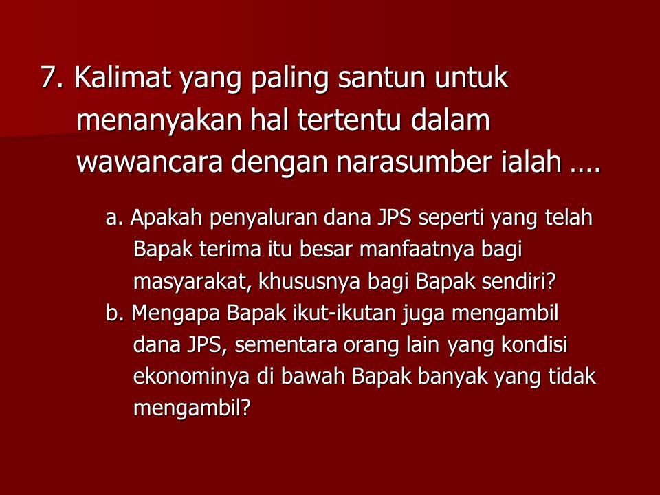 7. Kalimat yang paling santun untuk menanyakan hal tertentu dalam