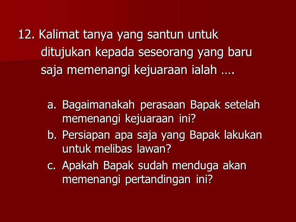 12. Kalimat tanya yang santun untuk