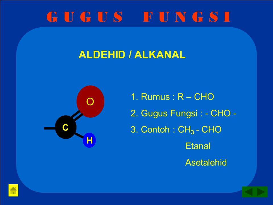 G U G U S F U N G S I ALDEHID / ALKANAL O Rumus : R – CHO