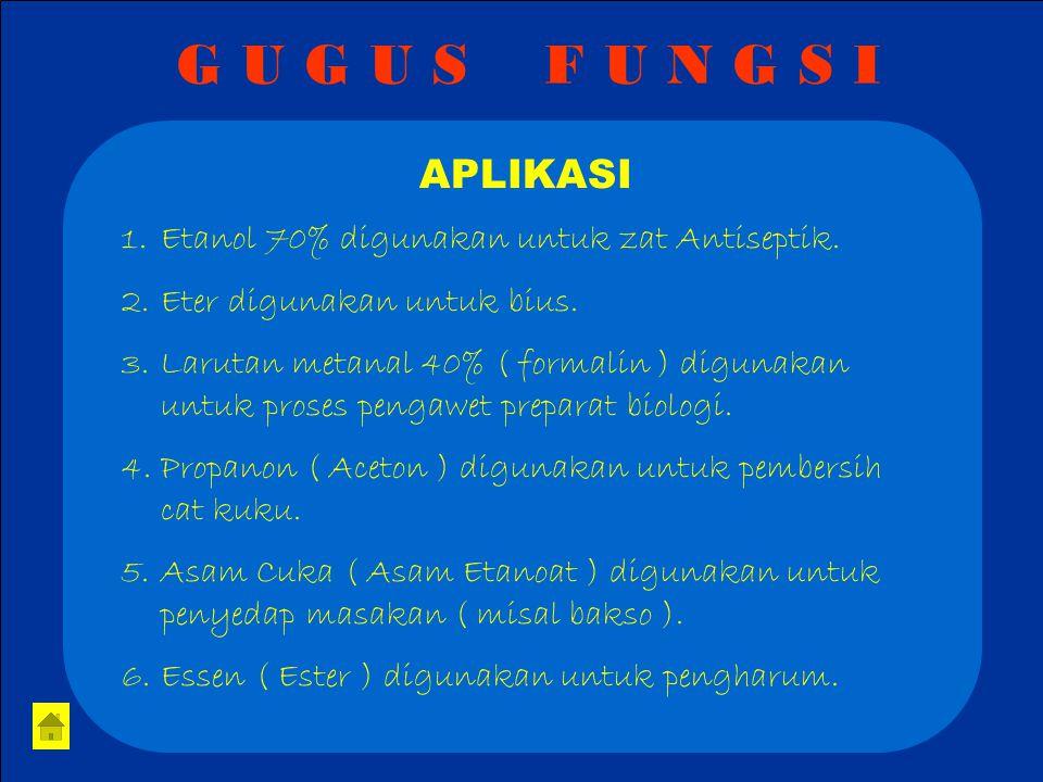 G U G U S F U N G S I APLIKASI. Etanol 70% digunakan untuk zat Antiseptik. Eter digunakan untuk bius.