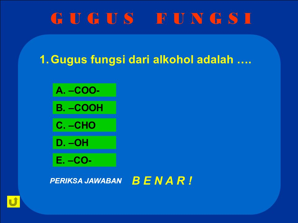 G U G U S F U N G S I Gugus fungsi dari alkohol adalah …. B E N A R !