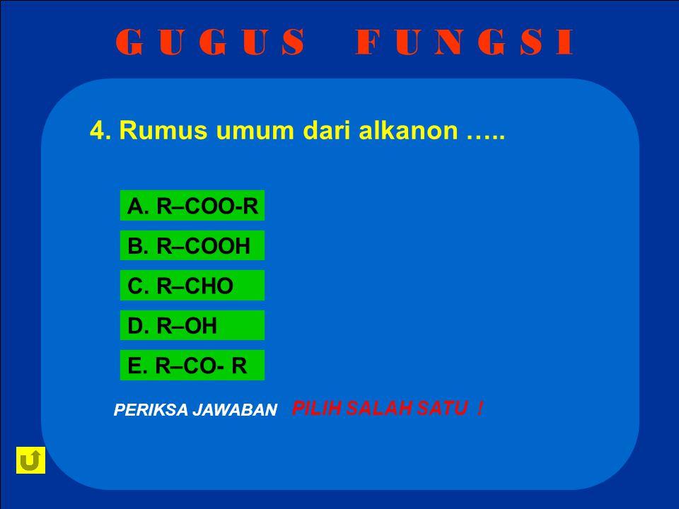 G U G U S F U N G S I 4. Rumus umum dari alkanon ….. A. R–COO-R