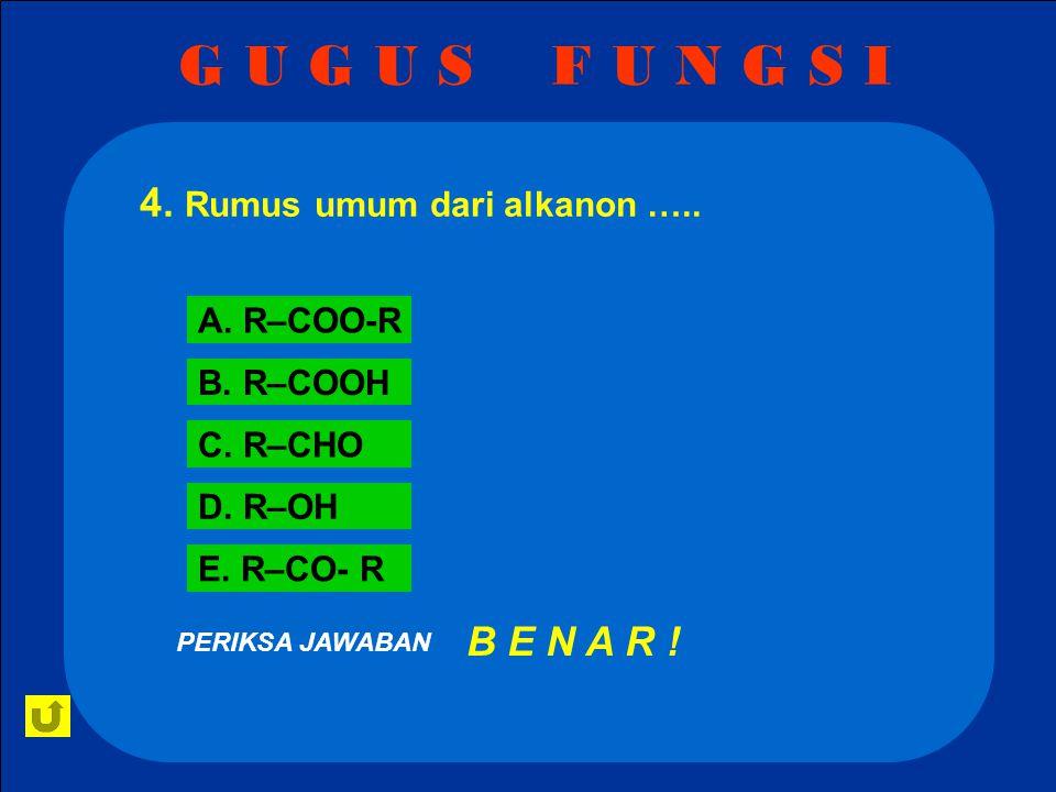 G U G U S F U N G S I 4. Rumus umum dari alkanon ….. B E N A R !