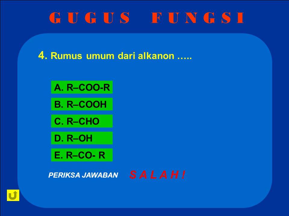 G U G U S F U N G S I 4. Rumus umum dari alkanon ….. S A L A H !