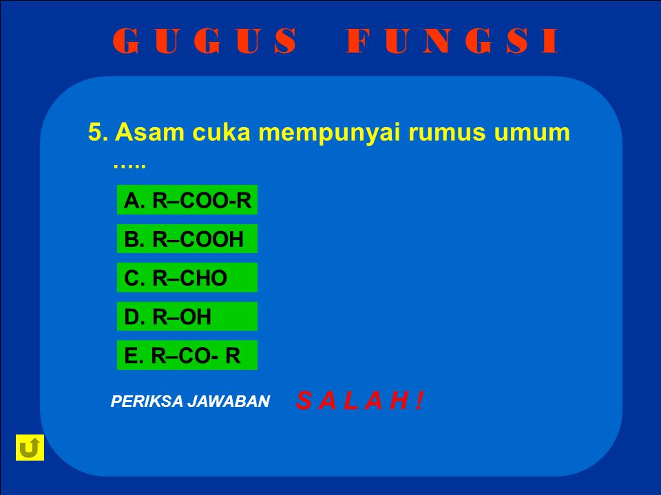 G U G U S F U N G S I 5. Asam cuka mempunyai rumus umum …..