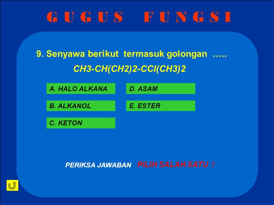 G U G U S F U N G S I 9. Senyawa berikut termasuk golongan …..