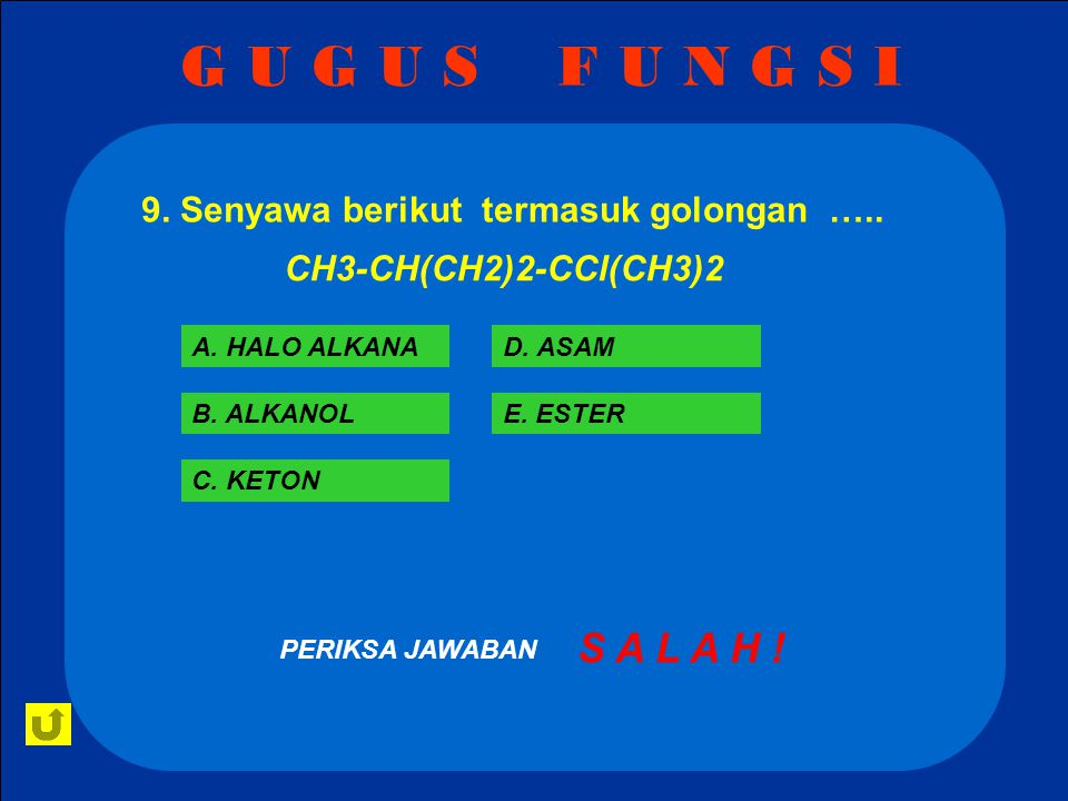 G U G U S F U N G S I 9. Senyawa berikut termasuk golongan ….. CH3-CH(CH2)2-CCl(CH3)2. A. HALO ALKANA.