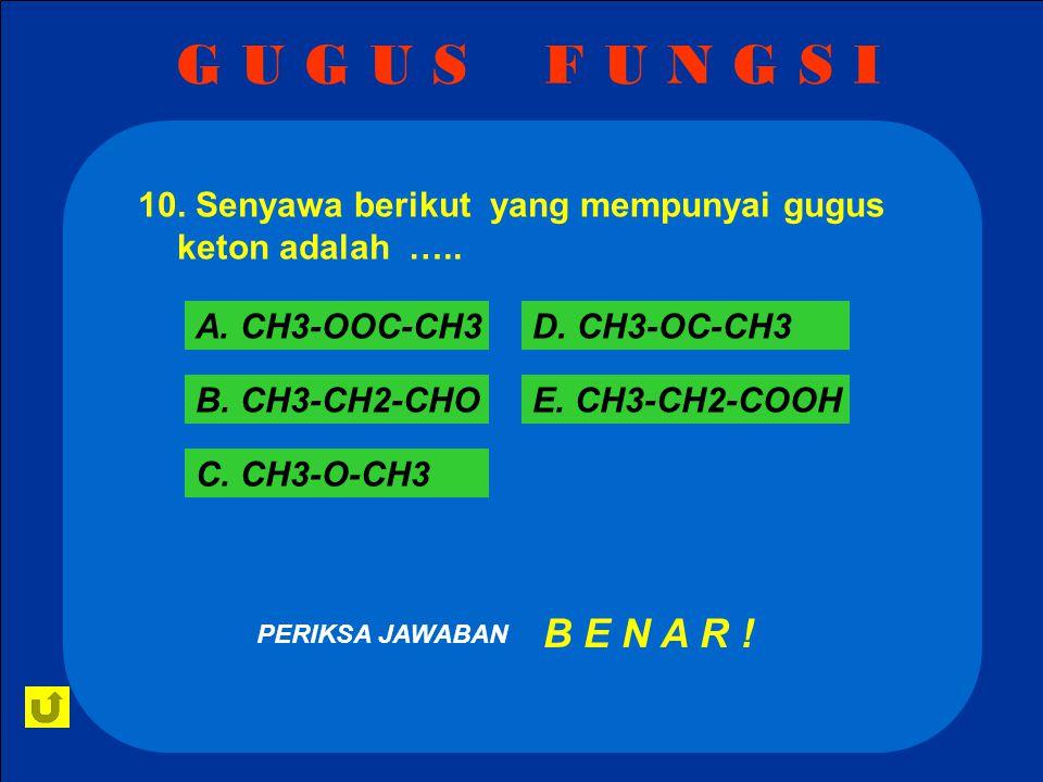 G U G U S F U N G S I 10. Senyawa berikut yang mempunyai gugus keton adalah ….. A. CH3-OOC-CH3.