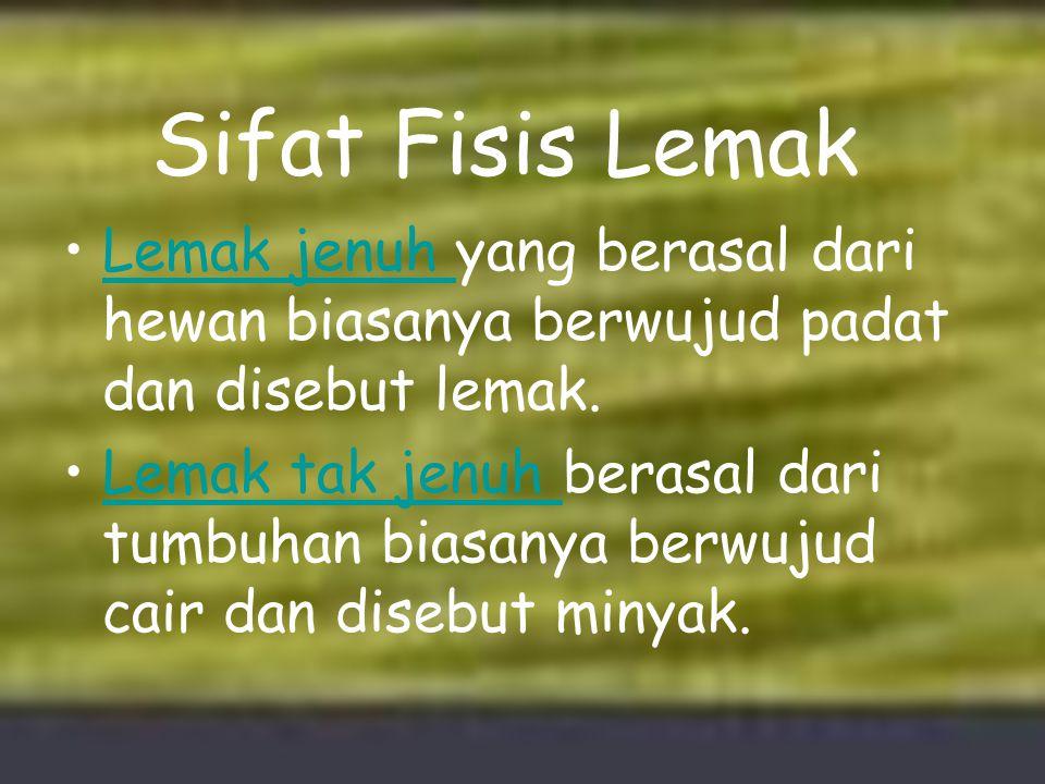 Sifat Fisis Lemak Lemak jenuh yang berasal dari hewan biasanya berwujud padat dan disebut lemak.
