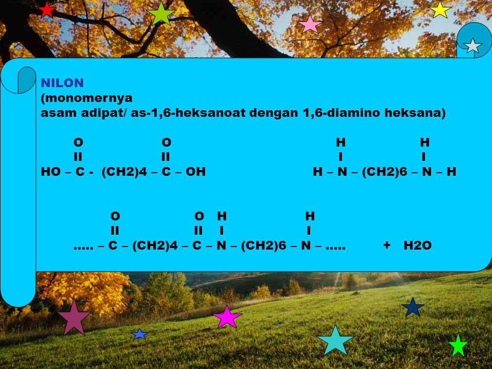 NILON (monomernya. asam adipat/ as-1,6-heksanoat dengan 1,6-diamino heksana)