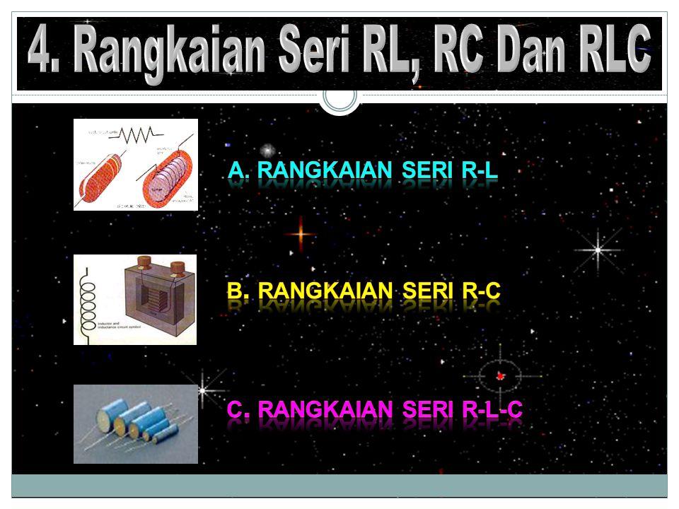 4. Rangkaian Seri RL, RC Dan RLC