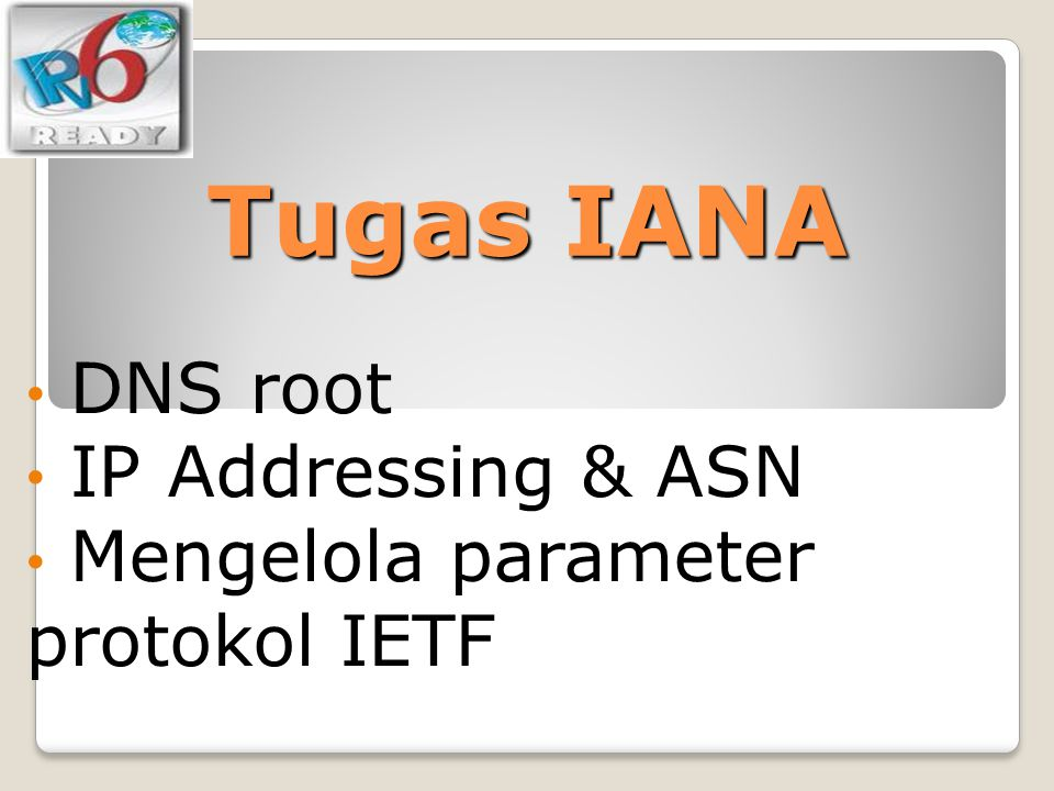 DNS root IP Addressing & ASN Mengelola parameter protokol IETF