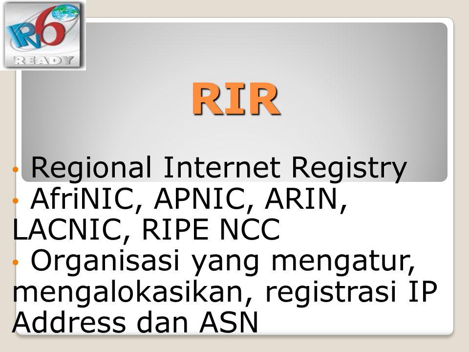 RIR Regional Internet Registry AfriNIC, APNIC, ARIN, LACNIC, RIPE NCC