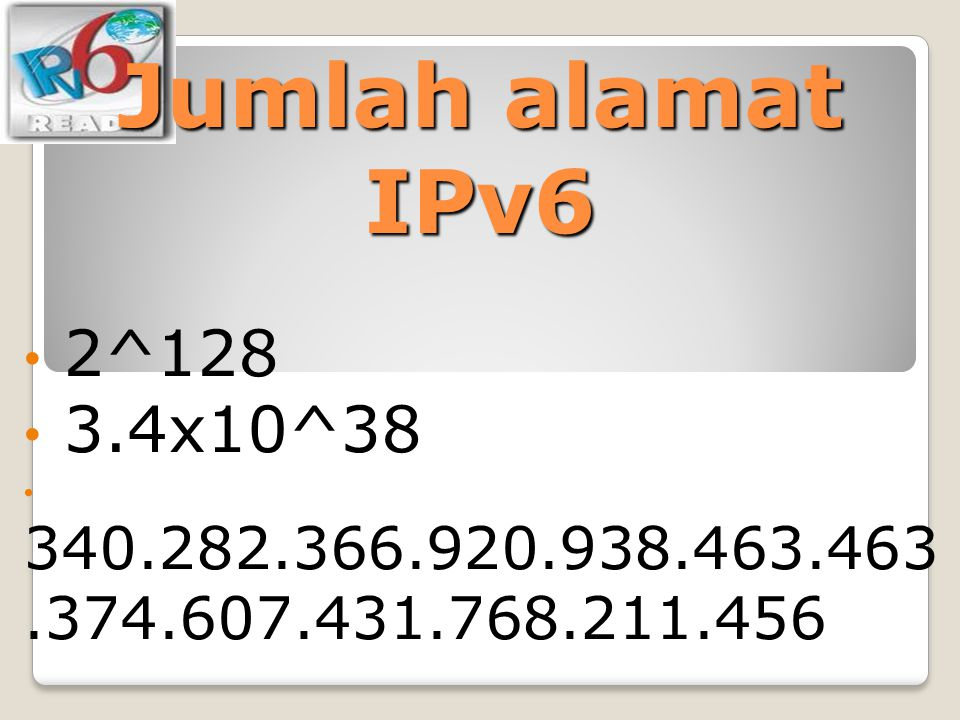 Jumlah alamat IPv6 2^128 3.4x10^38 340.282.366.920.938.463.463.374.607.431.768.211.456